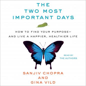 Two Most Important Days: How to Find Your Purpose - and Live a Happier, Healthier Life, Gina VILD, Sanjiv Chopra