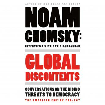 Global Discontents: Conversations on the Rising Threats to Democracy, David Barsamian, Noam Chomsky