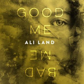 Good Me Bad Me: A Novel, Ali Land