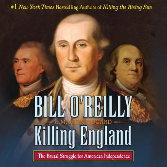 Killing England: The Brutal Struggle for American Independence, Martin Dugard, Bill O'Reilly