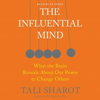 Influential Mind: What the Brain Reveals About Our Power to Change Others, Tali Sharot