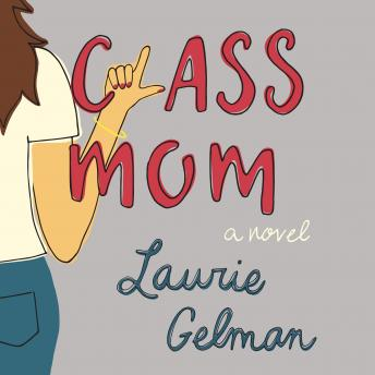 Class Mom: A Novel, Laurie Gelman