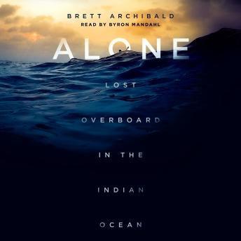 Alone: Lost Overboard in the Indian Ocean, Brett Archibald