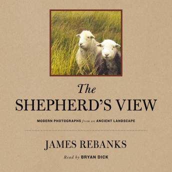 Shepherd's View: Modern Photographs From an Ancient Landscape, James Rebanks