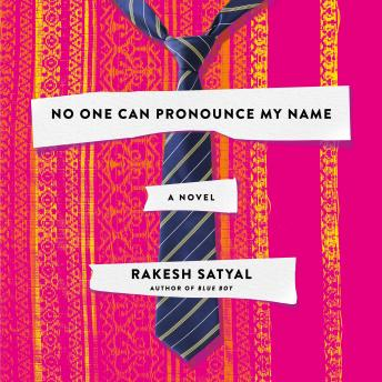 No One Can Pronounce My Name: A Novel, Rakesh Satyal