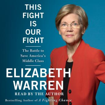 Download This Fight Is Our Fight: The Battle to Save America's Middle Class by Elizabeth Warren