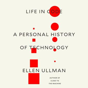 Life in Code: A Personal History of Technology, Audio book by Ellen Ullman