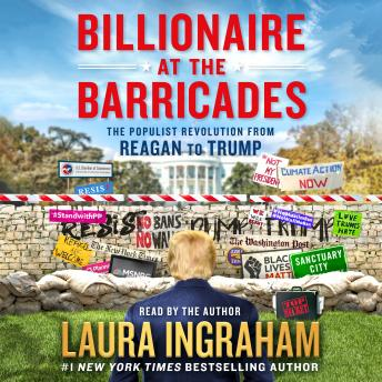 Billionaire at the Barricades: The Populist Revolution from Reagan to Trump, Laura Ingraham