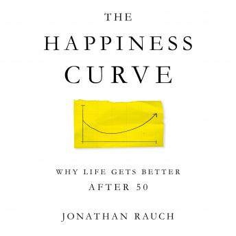 The Happiness Curve: Why Life Gets Better After 50