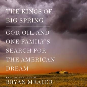 Kings of Big Spring: God, Oil, and One Family's Search for the American Dream, Bryan Mealer
