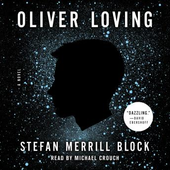 Oliver Loving: A Novel, Stefan Merrill Block
