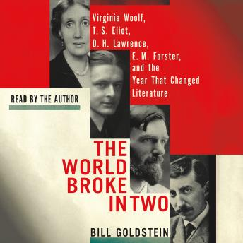 World Broke in Two: Virginia Woolf, T. S. Eliot, D. H. Lawrence, E. M. Forster, and the Year That Changed Literature, Bill Goldstein