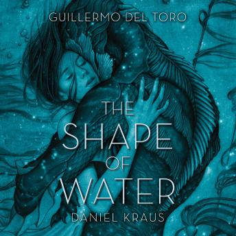 Shape of Water, Daniel Kraus, Guillermo Del Toro
