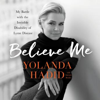 Believe Me: My Battle with the Invisible Disability of Lyme Disease, Yolanda Hadid