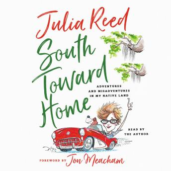 Download South Toward Home: Adventures and Misadventures in My Native Land by Julia Reed