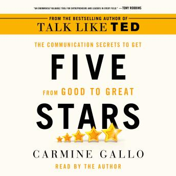 Download Five Stars: The Communication Secrets to Get from Good to Great by Carmine Gallo