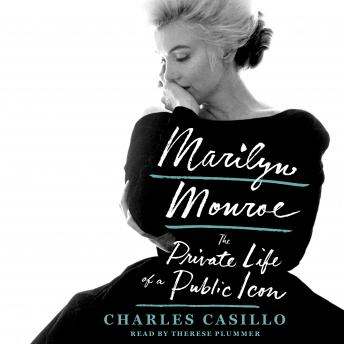 Download Marilyn Monroe: The Private Life of a Public Icon by Charles Casillo