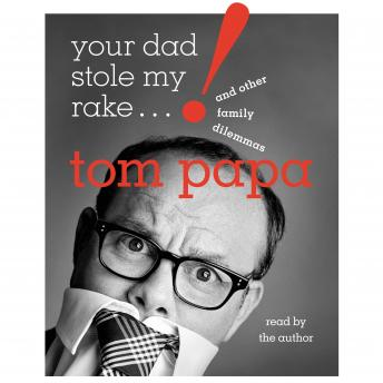 Download Your Dad Stole My Rake: And Other Family Dilemmas by Tom Papa