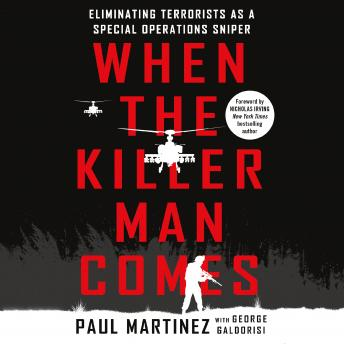 Download When the Killer Man Comes: Eliminating Terrorists As a Special Operations Sniper by George Galdorisi, Paul Martinez