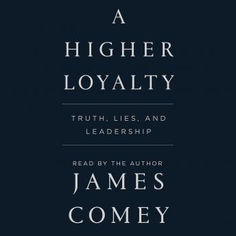 Download Higher Loyalty: Truth, Lies, and Leadership by James Comey