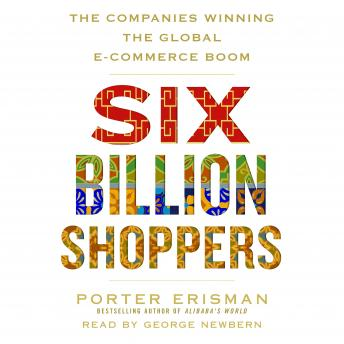 Six Billion Shoppers: The Companies Winning the Global E-Commerce Boom, Porter Erisman