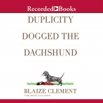Duplicity Dogged the Dachshund: The Second Dixie Hemingway Mystery, Blaize Clement