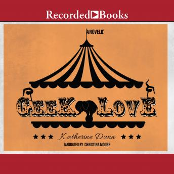 Geek Love: A Novel, Katherine Dunn