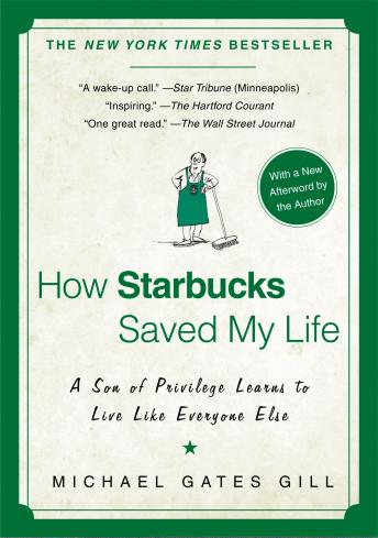 How Starbucks Saved My Life: A Son of Privilege Learns to Live Like Everyone Else, Michael Gates Gill