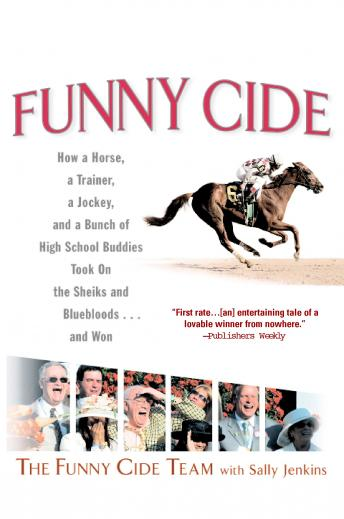 Funny Cide: How a Horse, a Trainer, a Jockey, and a Bunch of High School Buddies Took on the Shieks and Bluebloods...and Won, LLC Funny Cide Ventures, Sally Jenkins