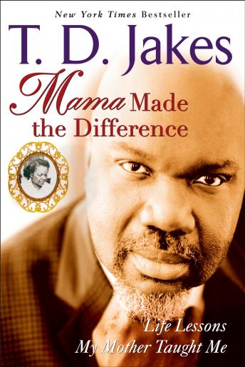 Mama Made the Difference, T. D. Jakes