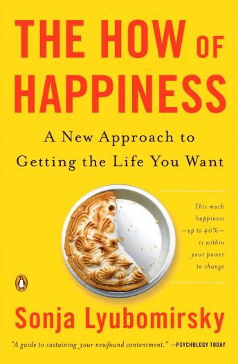 How of Happiness: A Scientific Approach to Getting the Life You Want, Sonja Lyubomirsky