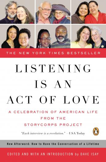 Listening Is an Act of Love: A Celebration of American Life from the StoryCorps Project, Dave Isay