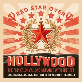 Download Red Star over Hollywood: The Film Colony's Long Romance with the Left by Ronald Radosh, Allis Radosh