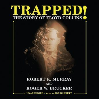 Trapped!: The Story of Floyd Collins, Roger W. Brucker, Robert K. Murray