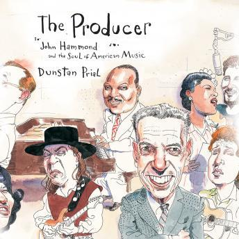 Producer: John Hammond and the Soul of American Music, Dunstan Prial