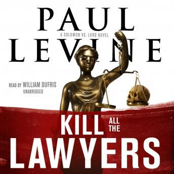 Kill All the Lawyers: A Solomon vs. Lord Novel, Paul Levine