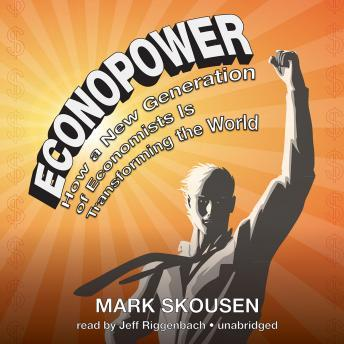 EconoPower: How a New Generation of Economists Is Transforming the World, Mark Skousen