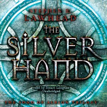 Silver Hand: The Song of Albion series, Book 2, Stephen R. Lawhead