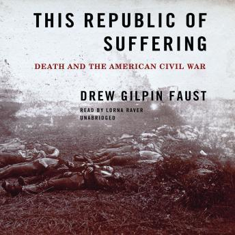 This Republic of Suffering: Death and the American Civil War, Drew Gilpin Faust