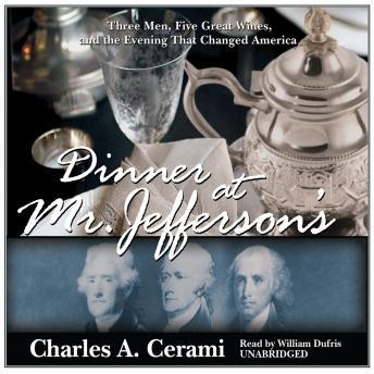 Dinner at Mr. Jefferson's: Three Men, Five Great Wines, and the Evening That Changed America, Charles Cerami