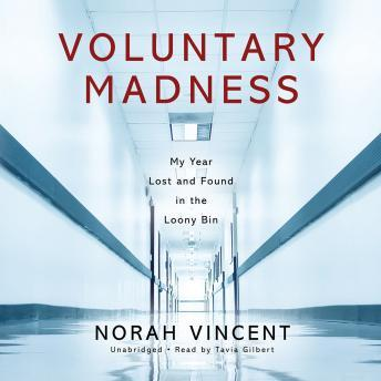 Voluntary Madness: My Year Lost and Found in the Loony Bin, Norah Vincent