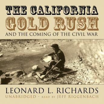 California Gold Rush and the Coming of the Civil War, Leonard L. Richards