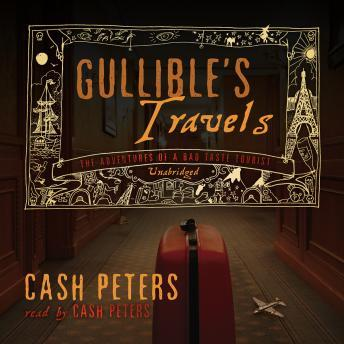 Gullible's Travels: The Adventures of a Bad Taste Tourist, Cash Peters
