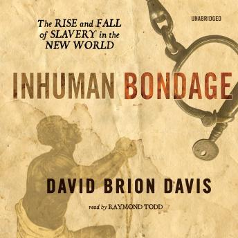Inhuman Bondage: The Rise and Fall of Slavery in the New World, David Brion Davis