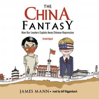 Download China Fantasy: How Our Leaders Explain Away Chinese Repression by James Mann