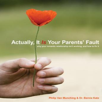 Actually, It Is Your Parents' Fault: Why Your Romantic Relationship Isn't Working and How to Fix It, Bernie Katz, Philip Van Munching