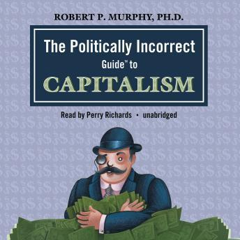 Politically Incorrect Guide to Capitalism, Robert P. Murphy