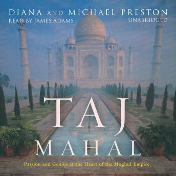 Download Taj Mahal: Passion and Genius at the Heart of the Moghul Empire by Diana Preston, Michael Preston