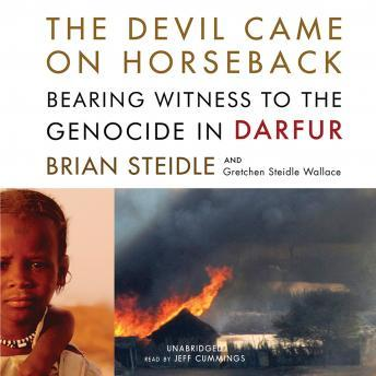 Devil Came on Horseback: Bearing Witness to the Genocide in Darfur, Brian Steidle