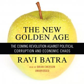 New Golden Age: The Coming Revolution against Political Corruption and Economic Chaos, Ravi Batra